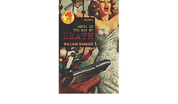 Songs In The Key Of Death By Author William Bankier Published