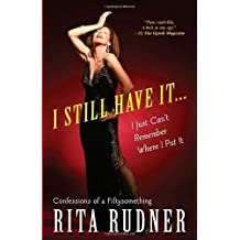 I Still Have It . . . I Just Can't Remember Where I Put It: Confessions of a Fiftysomething by Rita Rudner (2009-05-05)