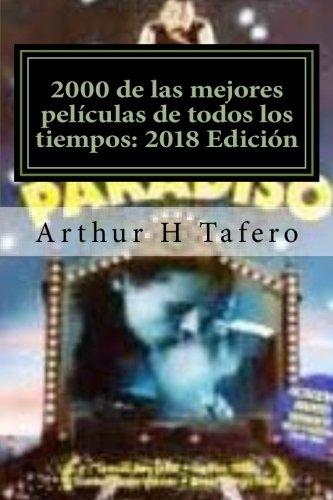 2000 de las mejores películas de todos los tiempos: 2018 Edición: ¡Ahorre tiempo y dinero! por Arthur H Tafero