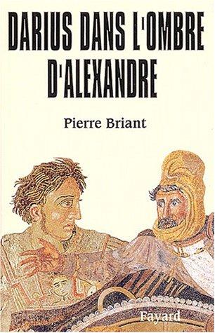 Darius dans l'ombre d'Alexandre par Pierre Briant