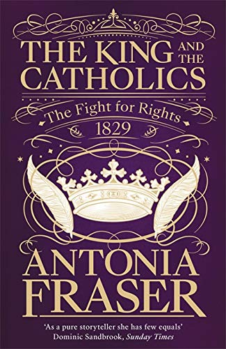 The King and the Catholics: The Fight for Rights 1829 por Lady Antonia Fraser