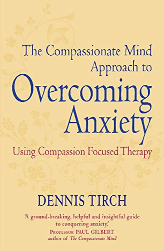 The Compassionate Mind Approach to Overcoming Anxiety Cover Image