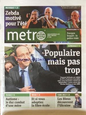 METRO [No 2228] du 07/06/2012 - ZEBDA MOTIVE POUR L'ETE - AUBERVILLIERS - FOURGON BRAQUE - LA POLICE VISEE - POPULAIRE MAIS PAS TROP - HOLLANDE CREDITE DE 59 POUR 100 - AUTISME - LE DUR COMBAT D'UNE MERE - ET SI VOUS ADOPTIEZ LA FIBRE ECOLO - EURO 2012 - LES BLEUS DECOUVRENT L'UKRAINE par Collectif