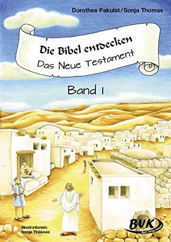 Die Bibel entdecken - Das Neue Testament 1: 1.-2. Klasse