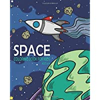 Space Coloring Book For Kids Ages 4-8: 30 Cute, Unique Coloring Pages with Planets, Astronauts, Space Ships, Rockets