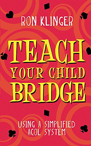 Teach Your Child Bridge: Using A Simplified Acol System por Ron Klinger
