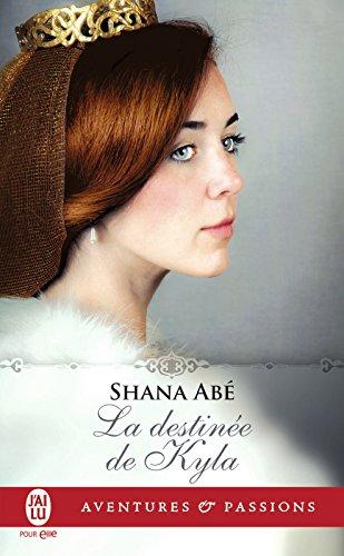 La destinée de Kyla (J'ai lu Aventures & Passions) par Shana Abé