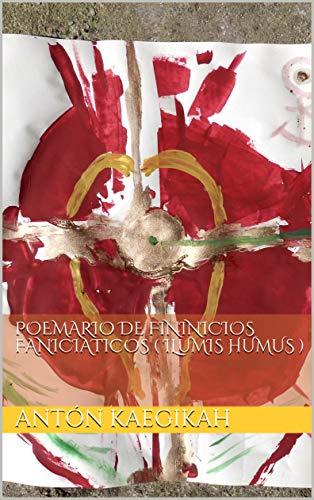 Poemario de Fininicios Faniciaticos ( Ilumis Humus ) por Antón Kaegikah