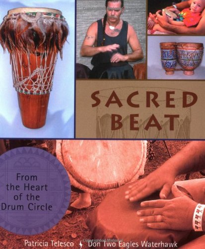 Sacred Beat: From the Heart of the Drum Circle: From the Heart of the Drumming Circle por Patricia J. Telesco