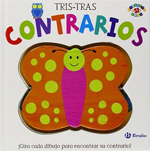 Tris-Tras. Contrarios (Castellano - A Partir De 0 Años - Proyecto De 0 A 3 Años - Libros Manipulativos) por Anton Poitier