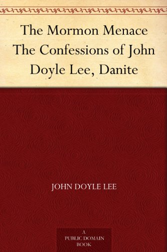 the-mormon-menace-the-confessions-of-john-doyle-lee-danite-english-edition