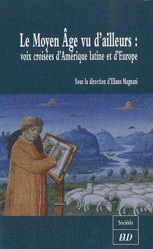 Le Moyen Age vu d'ailleurs : Voix croisées d'Amérique latine et d'Europe par Eliana Magnani
