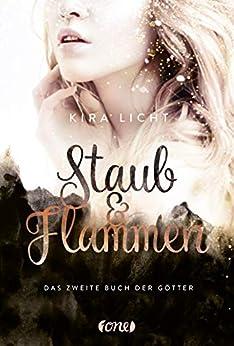 Staub & Flammen: Das zweite Buch der Götter von [Licht, Kira]