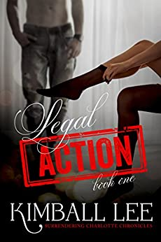 Romance: Legal Action (Surrendering Charlotte Chronicles Book 1) by [Lee, Kimball]