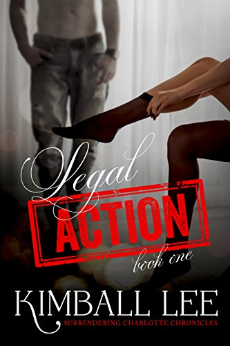 Romance: Legal Action (Surrendering Charlotte Chronicles Book 1)