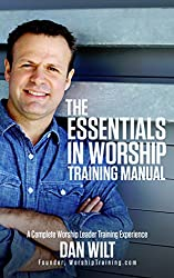 Essentials In Worship Training Manual: A Complete Worship Leader Training Experience