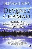 Devenez chaman - Pratiquez la médecine énergétique du XXIe siècle