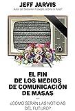 El Fin De Los Medios De Comunicación De Masas (Sin colección) de Jeff Jarvis (9 abr 2015) Tapa blanda