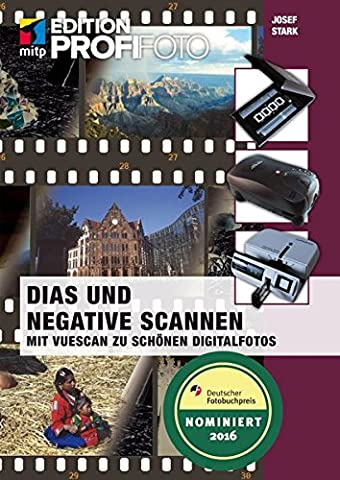 Dias und Negative Scannen (mitp Fotografie): Mit Vuescan zu schönen Digitalfotos (mitp Edition ProfiFoto)