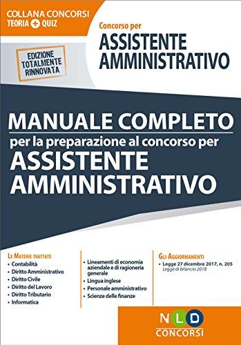 Concorso per assistente amministrativo. Manuale completo per la preparazione al concorso