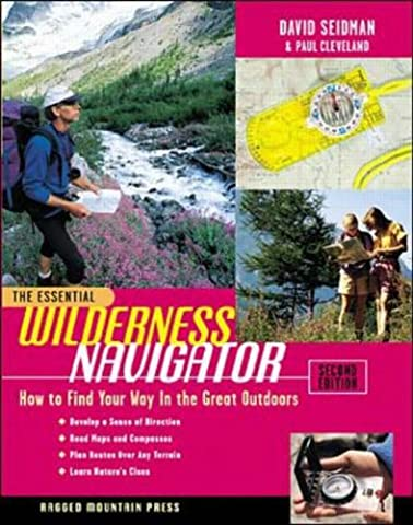 The Essential Wilderness Navigator: How to Find Your Way in