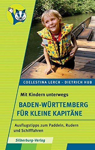 Mit Kindern unterwegs – Baden-Württemberg für kleine Kapitäne: Ausflugstipps zum Paddeln, Rudern und Schifffahren