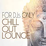 For DJs Only: Chillout Lounge