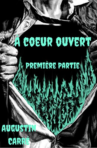 À CŒUR OUVERT PREMIÈRE PARTIE par Augustin Carre