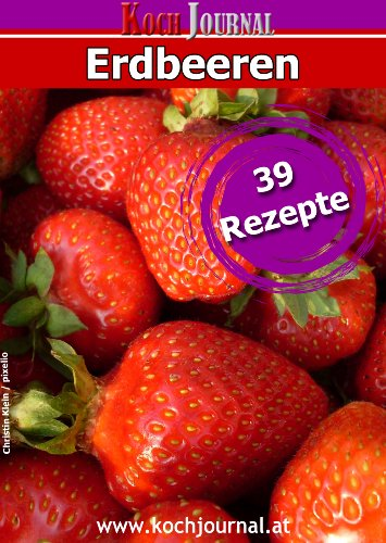 Erdbeerrezepte: Desserts, Torten, Kuchen u.v.m. mit Erdbeeren