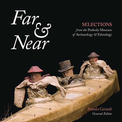 Far & Near: Selections from the Peabody Museum of Archaeology & Ethnology