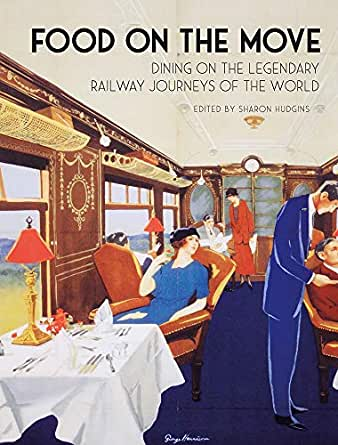 Food on the Move: Dining on the Legendary Railway Journeys of the
