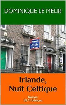 Irlande, Nuit Celtique: Roman DLM Editions par [Meur, Dominique Le]
