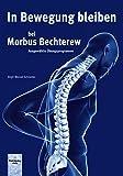 In Bewegung bleiben bei Morbus Bechterew: Ausgewählte Übungsprogramme - Birgit Wenzel-Schneider