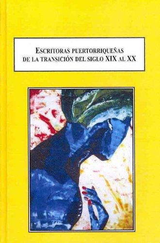 Escritoras Puertorriquenas De La Transicion Del Siglo XIX Al XX: Carmela Eulate Sanjurjo, Ana Roque Y Luisa Capetillo