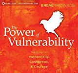 The Power of Vulnerability: Teachings on Authenticity, Connection, and Courage by Brown PhD LMSW, Brene 1st (first) Edition (11/15/2012)