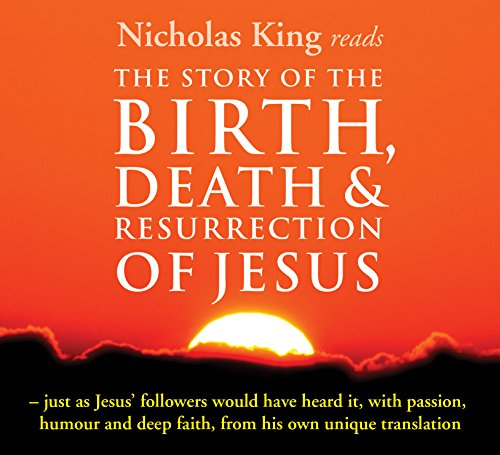Nicholas King reads: The Story of The Birth, Death & Resurrection Of Jesus
