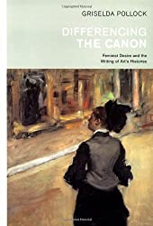 Differencing the Canon: Feminism and the Writing of Art's Histories (Re Visions: Critical Studies in the History & Theory of Art)