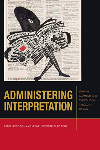 Administering Interpretation: Derrida, Agamben, and the Political Theology of Law (Just Ideas)