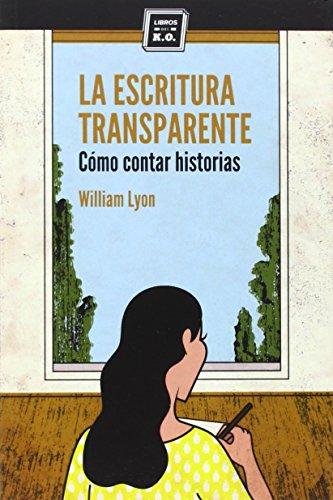 La escritura transparente: Cómo contar historias (Varios) por William Lyon