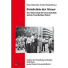 Feindwaerts Der Mauer: Das Ministerium Fuer Staatssicherheit Und Die West-Berliner Polizei (Studien Des Forschungsverbundes sed-Staat An der Freien Univ)