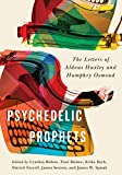 Psychedelic Prophets: The Letters of Aldous Huxley and Humphry Osmond (Mcgill-queen's/Associated Medical Services Stud