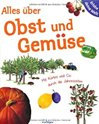 Alles über Obst und Gemüse. Erlebe deine Welt: Mit Kürbis & Co. durch die Jahreszeiten