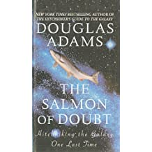 The Salmon of Doubt: Hitchhiking the Galaxy One Last Time by Douglas Adams (2005-05-01)