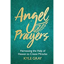 Angel Prayers: Harnessing the Help of Heaven to Create Miracles