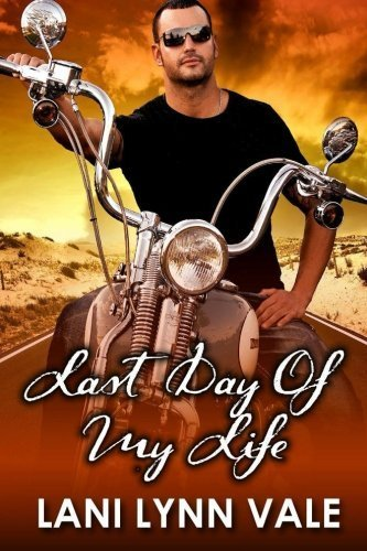 Last Day of My Life (Freebirds) (Volume 4) by Lani Lynn Vale (2014-07-17)