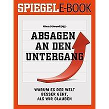 Absagen an den Untergang - Warum es der Welt besser geht, als wir glauben: Ein SPIEGEL E-Book
