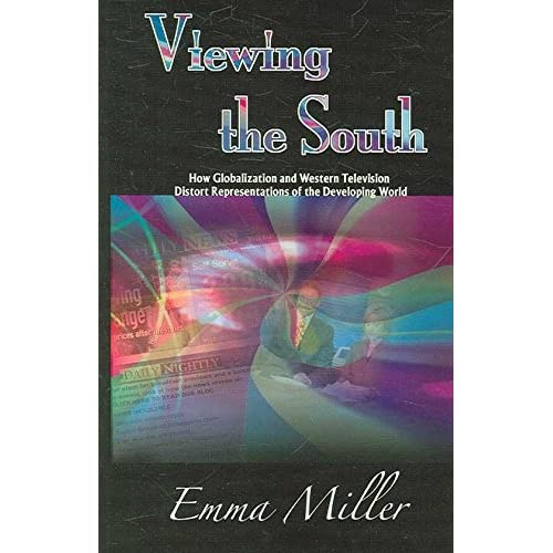 [(Viewing the South : How Globalization and Western Television Distort Representations of the Developing World)] [By (author) Emma Miller ] published on (December, 2006)