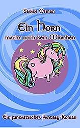 Ein Horn macht noch kein Märchen: Ein funtastischer Fantasy-Roman