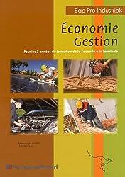 Economie Gestion Bac Pro Industriels : Pour les 3 années de formation de la Seconde à la Terminale