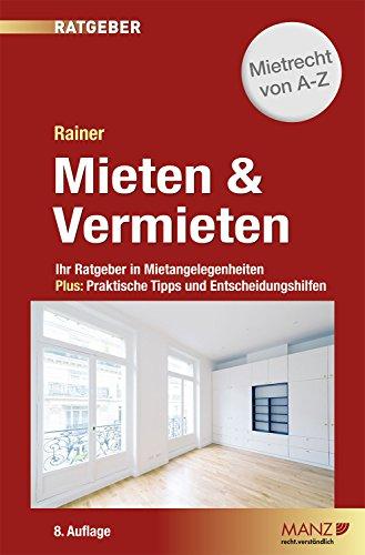 Mieten & Vermieten: Ihr Ratgeber in Mietangelegenheiten Plus: Praktische Tipps und Entscheidungshilfen (Manz Sachbuch)